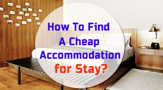 How to find a Cheap Accommodation for your Stay?