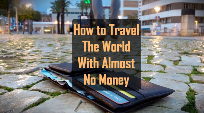 How to Travel the World with almost No Money – The Ultimate Guide