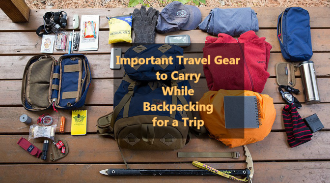 Important Gear that you need to have when Backpacking for Travelling